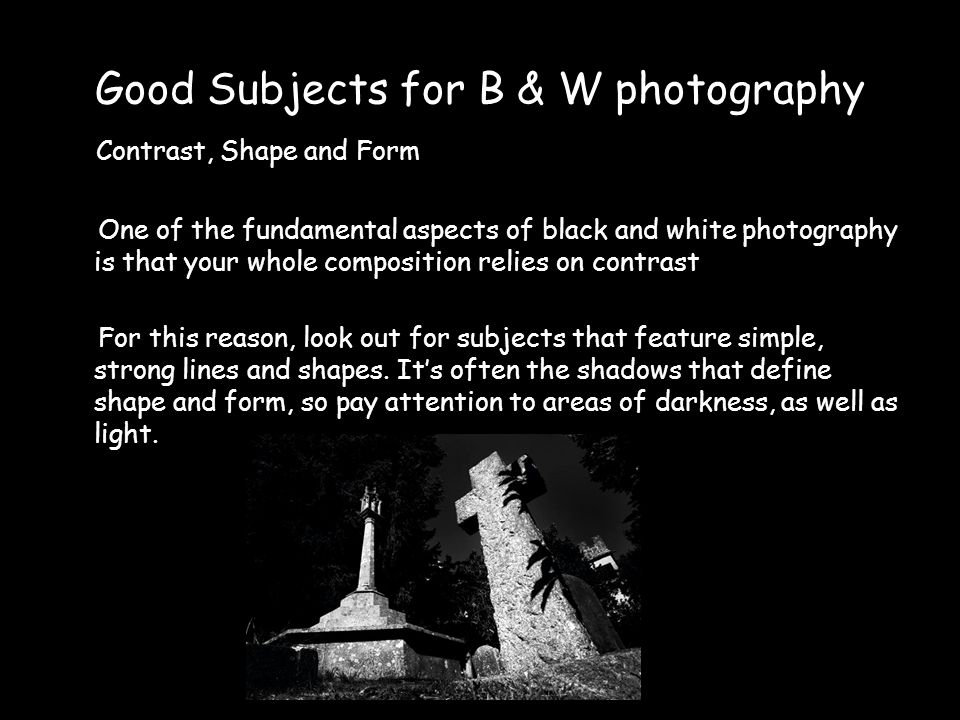 Good Subjects for B & W photography