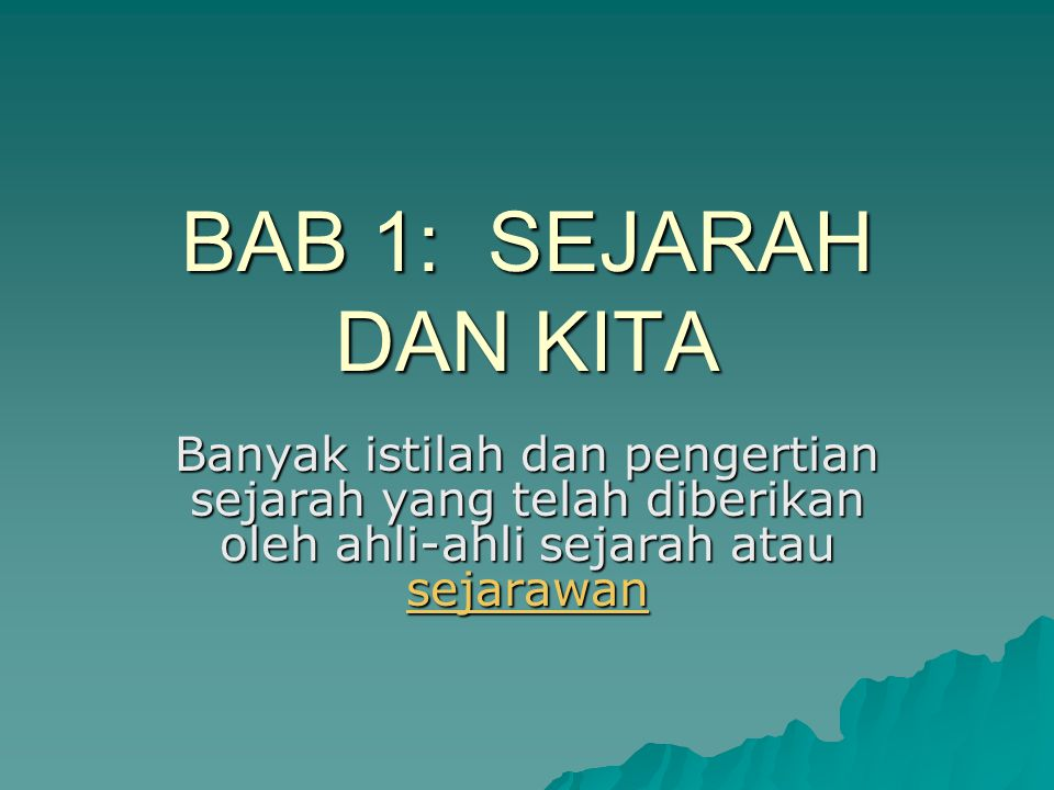 BAB 1: SEJARAH DAN KITA Banyak istilah dan pengertian sejarah yang telah diberikan oleh ahli-ahli sejarah atau sejarawan.