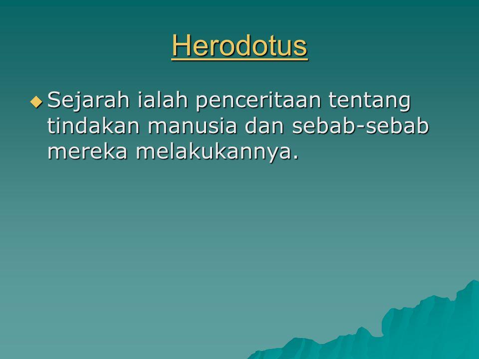 Herodotus Sejarah ialah penceritaan tentang tindakan manusia dan sebab-sebab mereka melakukannya.