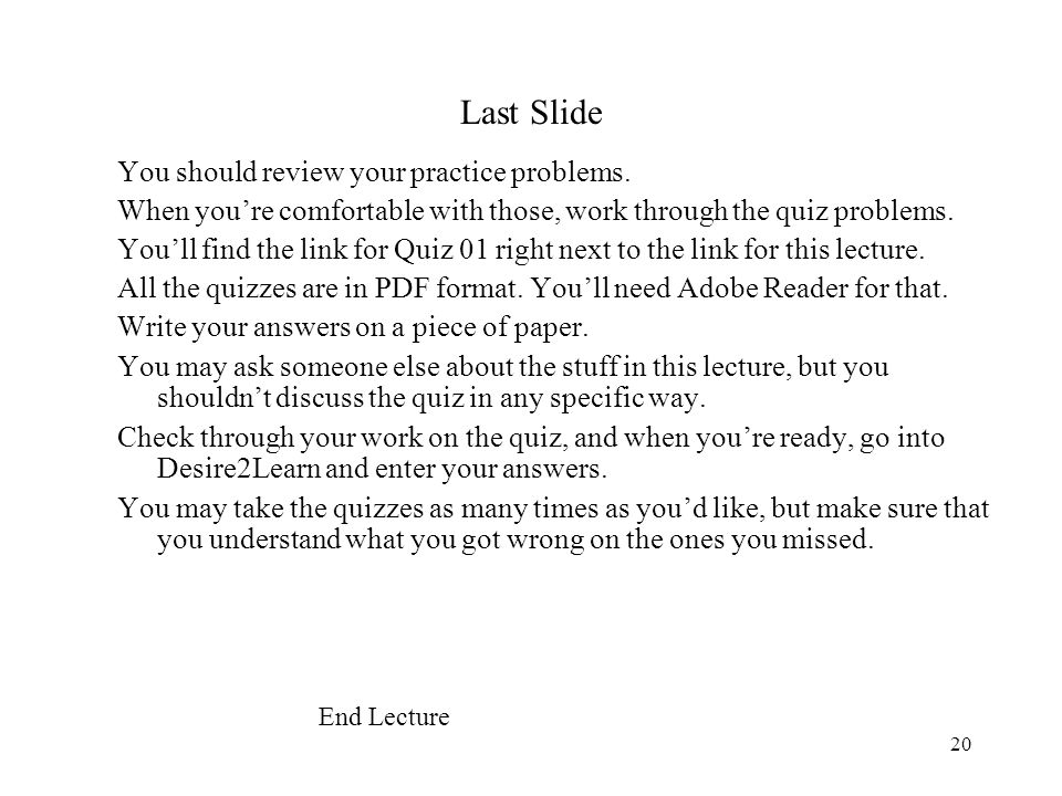 Last Slide You should review your practice problems.