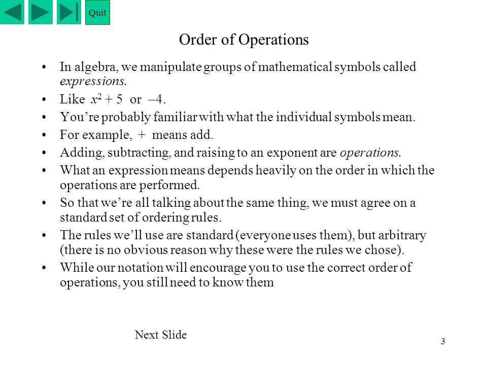 Quit Order of Operations. In algebra, we manipulate groups of mathematical symbols called expressions.
