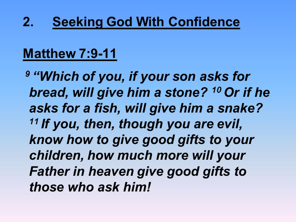 2. Seeking God With Confidence Matthew 7:9-11