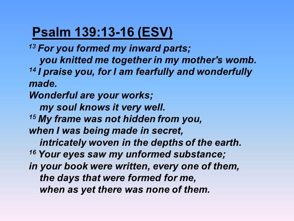 Psalm 139:13-16 (ESV)