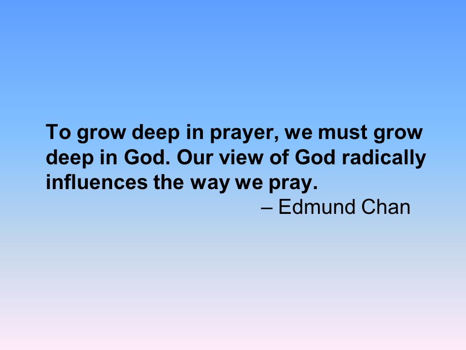To grow deep in prayer, we must grow deep in God