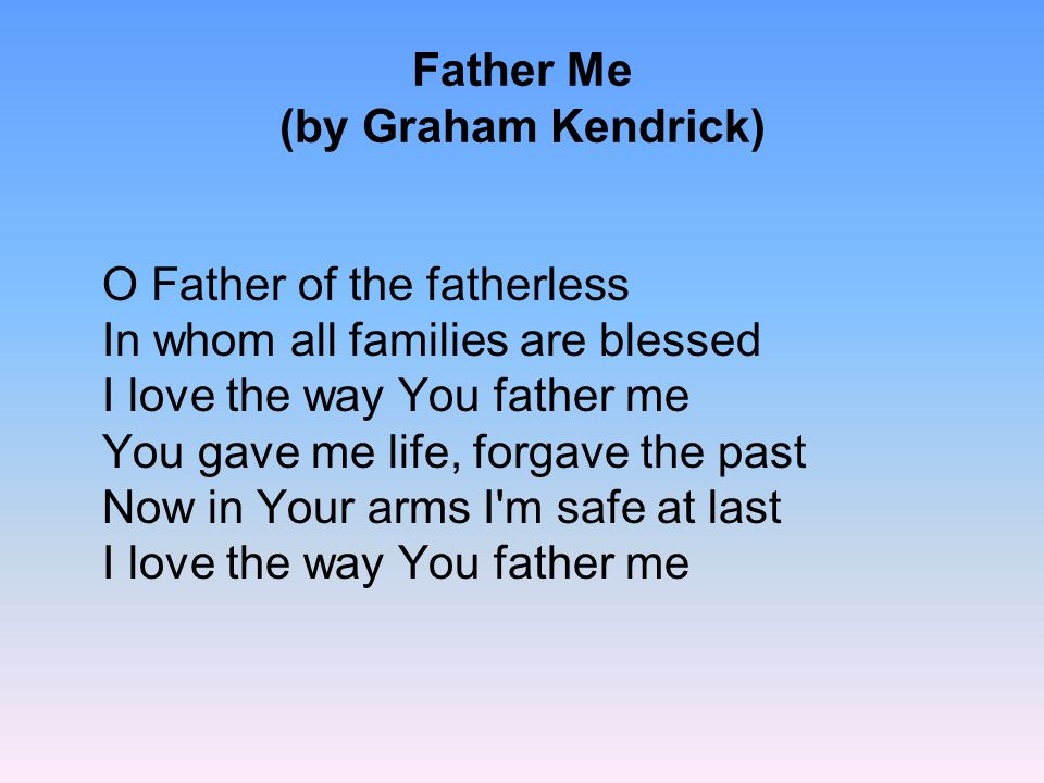Father Me (by Graham Kendrick)