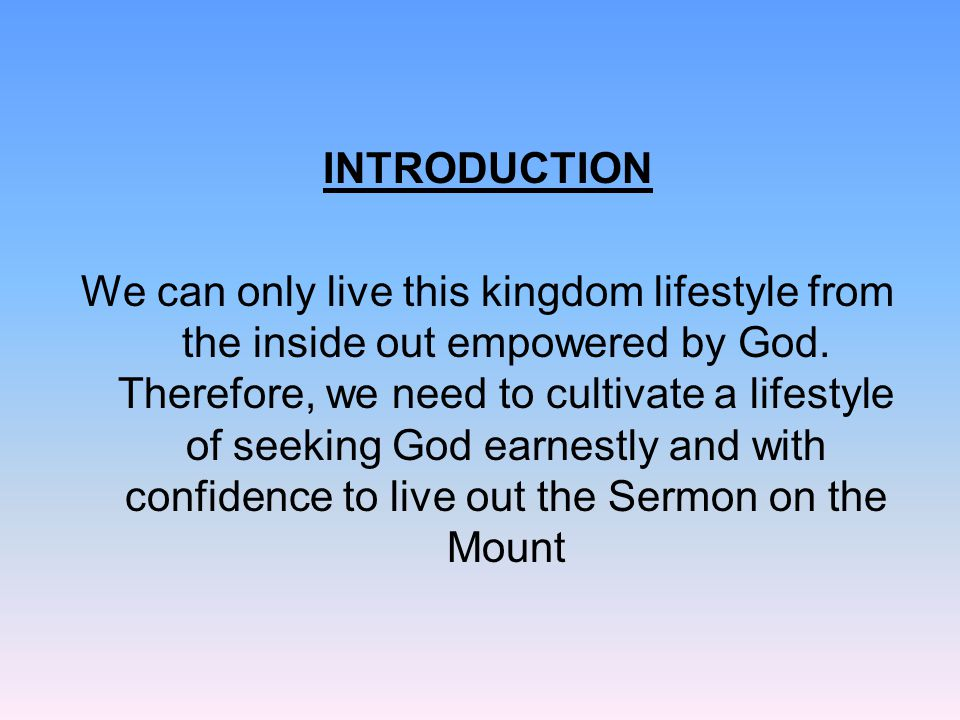INTRODUCTION We can only live this kingdom lifestyle from the inside out empowered by God.