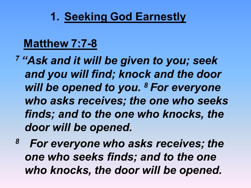 Seeking God Earnestly Matthew 7:7-8.