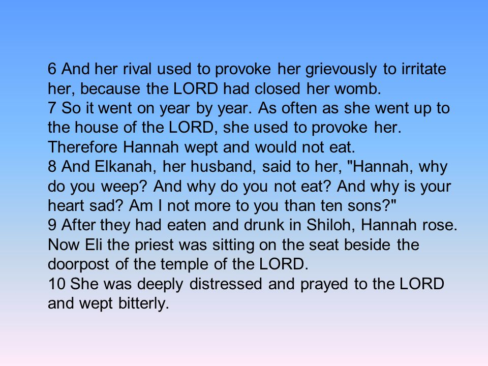 6 And her rival used to provoke her grievously to irritate her, because the LORD had closed her womb.
