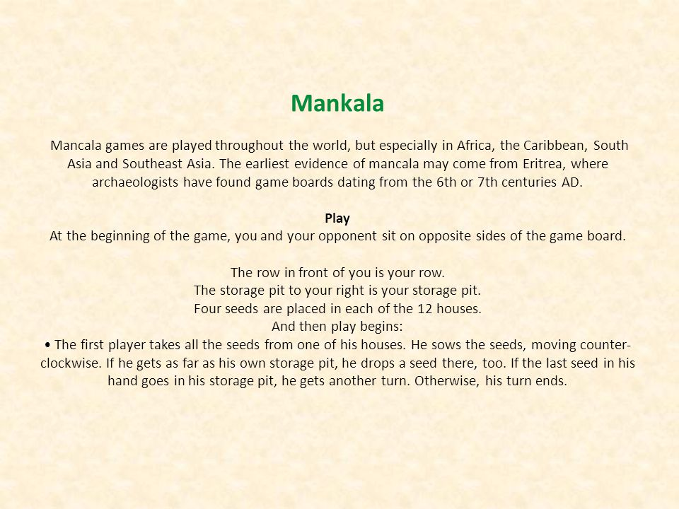 Mankala Mancala games are played throughout the world, but especially in Africa, the Caribbean, South Asia and Southeast Asia.