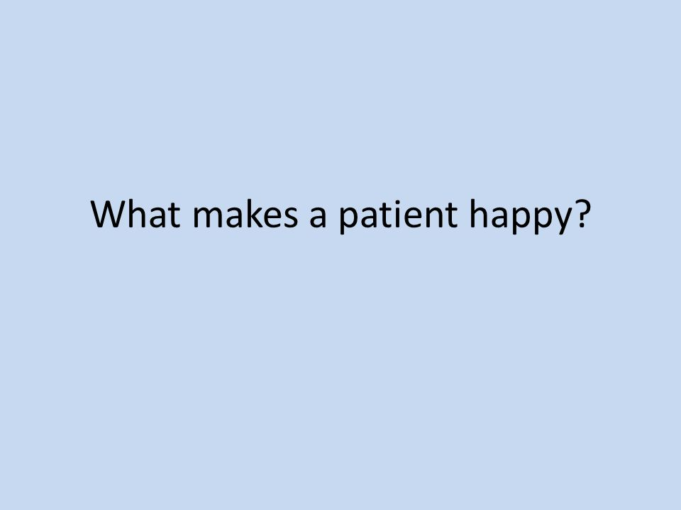 What makes a patient happy