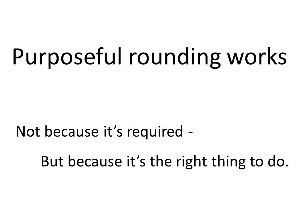 Purposeful rounding works