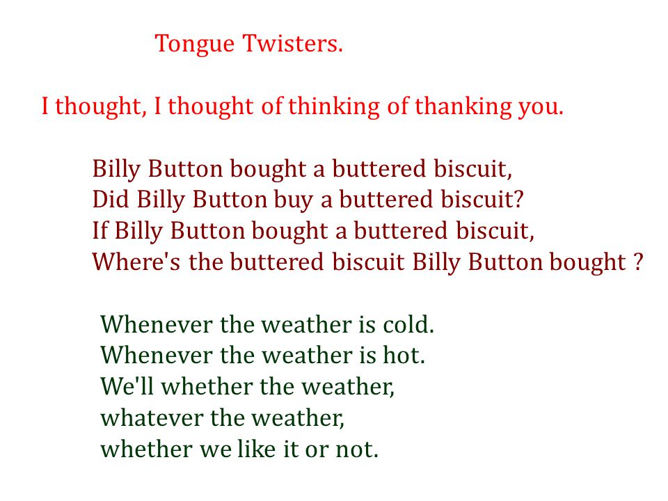 Tongue Twisters. I thought, I thought of thinking of thanking you. Billy Button bought a buttered biscuit,