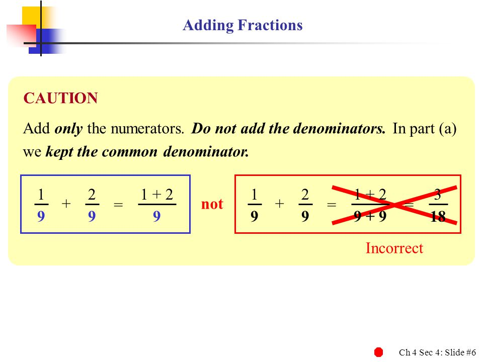 Adding Fractions CAUTION. Add only the numerators. Do not add the denominators. In part (a) we kept the common denominator.