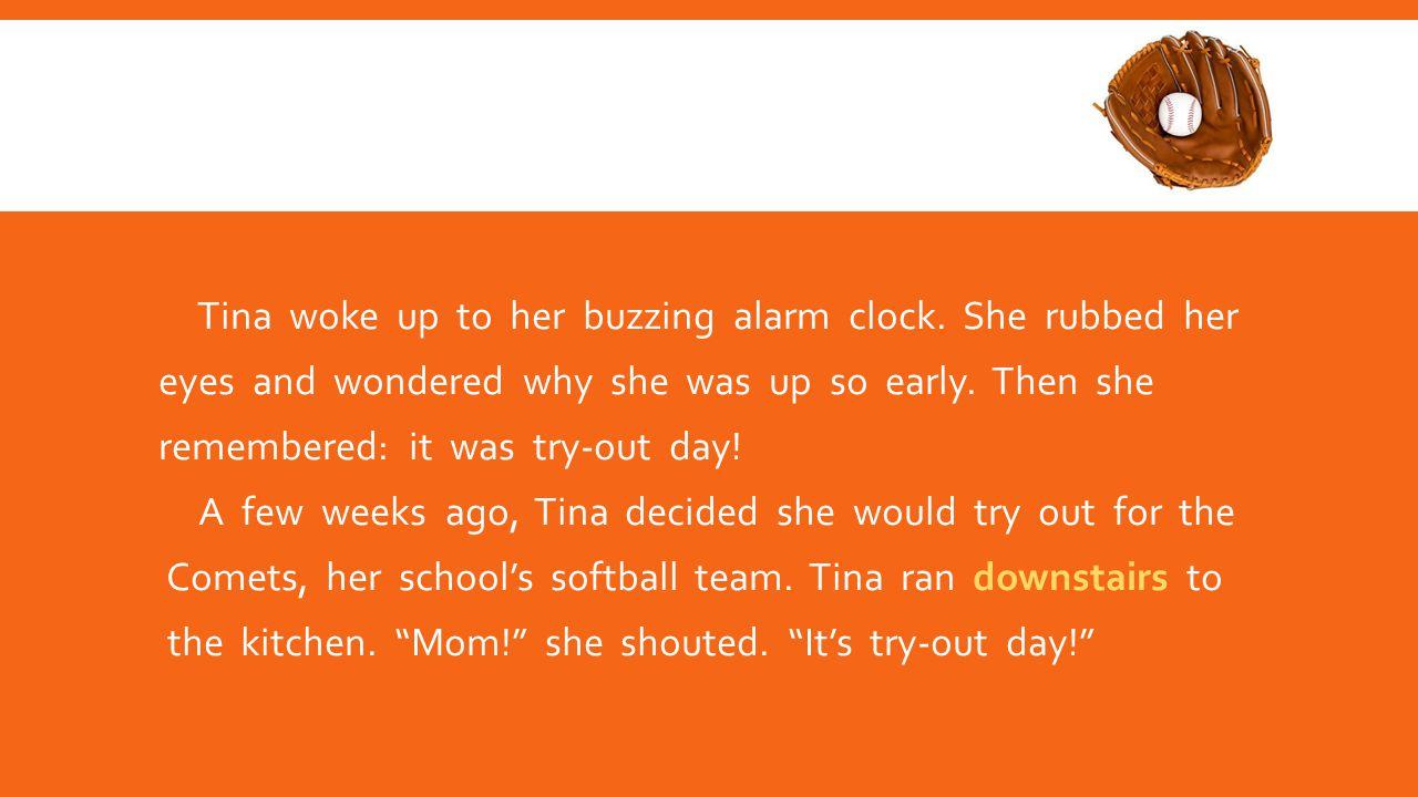 Tina woke up to her buzzing alarm clock