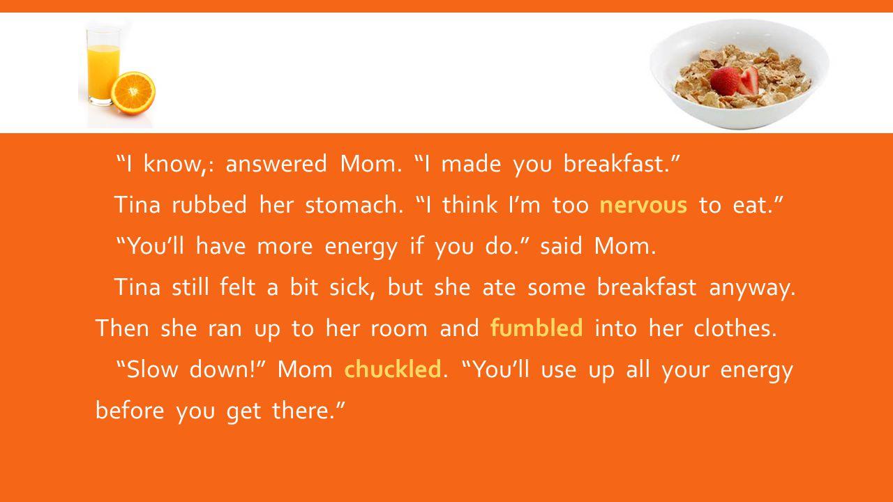 I know,: answered Mom. I made you breakfast