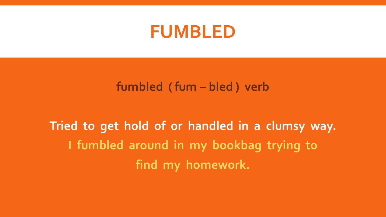 fumbled fumbled ( fum – bled ) verb Tried to get hold of or handled in a clumsy way.