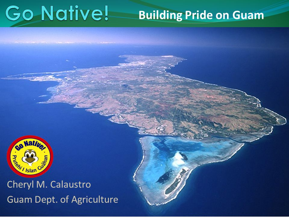 Enter Title of Presentation Here Building Pride on Guam