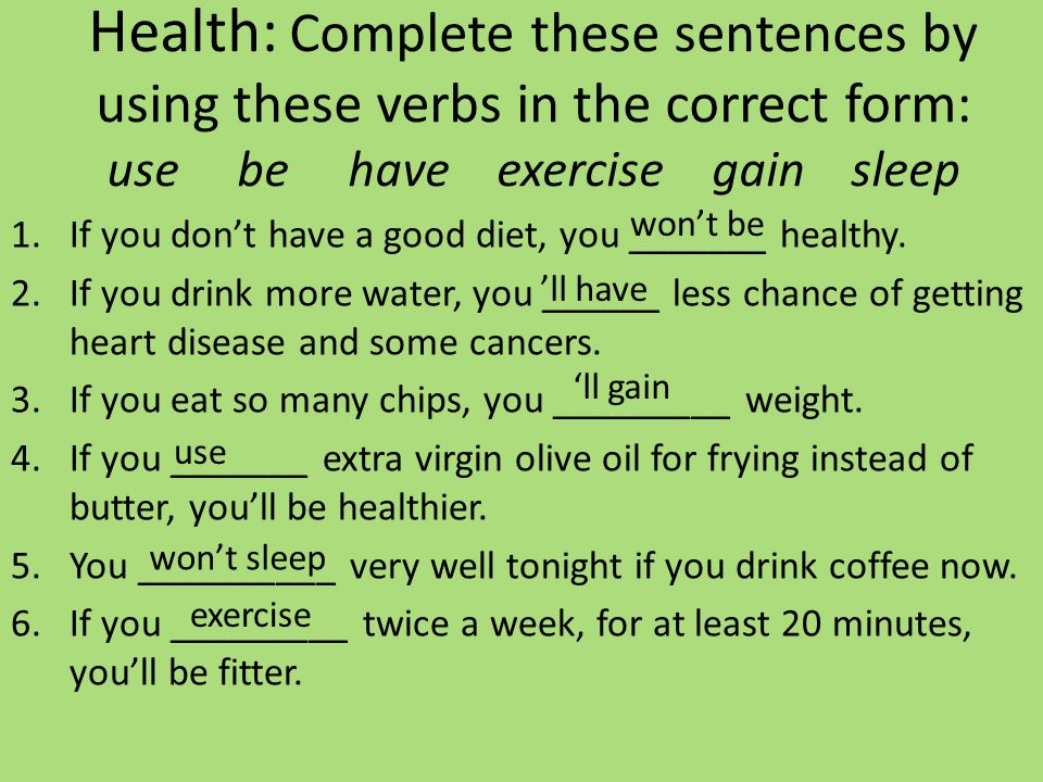 Health: Complete these sentences by using these verbs in the correct form: use be have exercise gain sleep