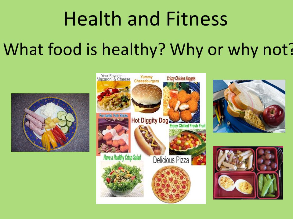 Health and Fitness What food is healthy Why or why not