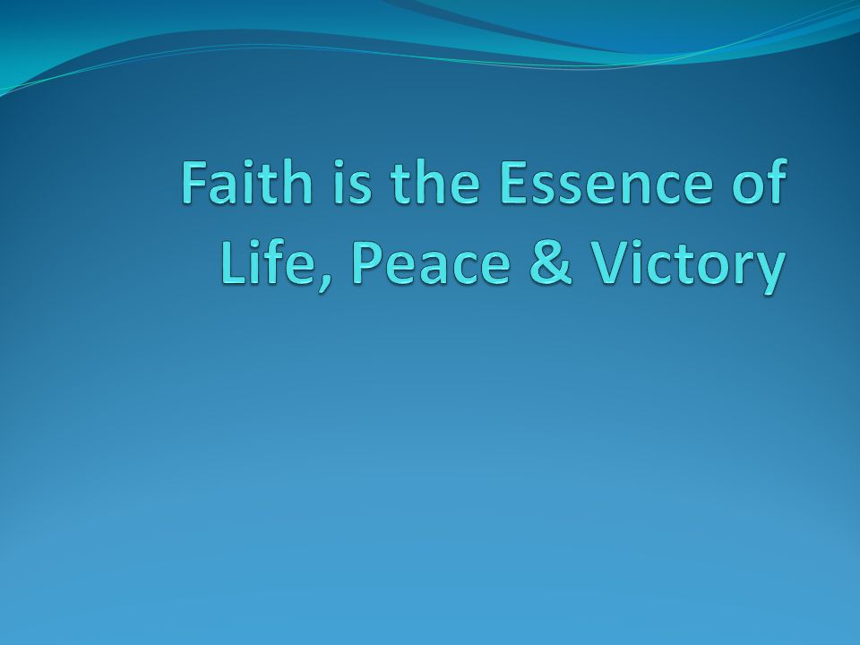 Faith is the Essence of Life, Peace & Victory