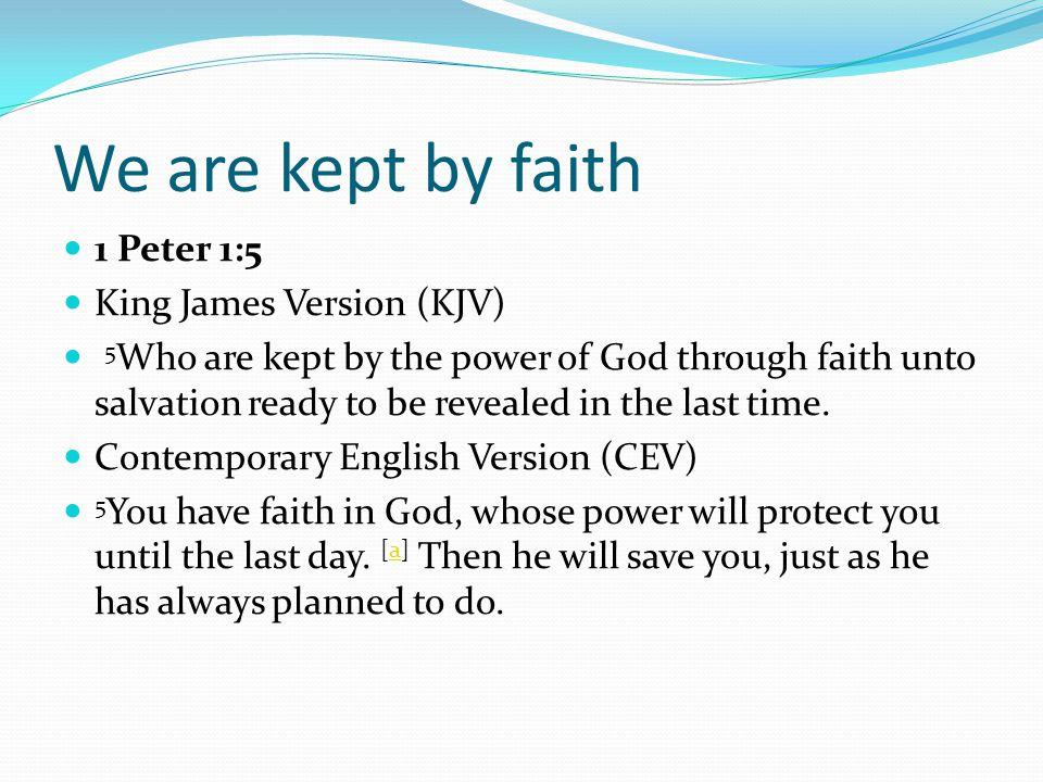 We are kept by faith 1 Peter 1:5 King James Version (KJV)