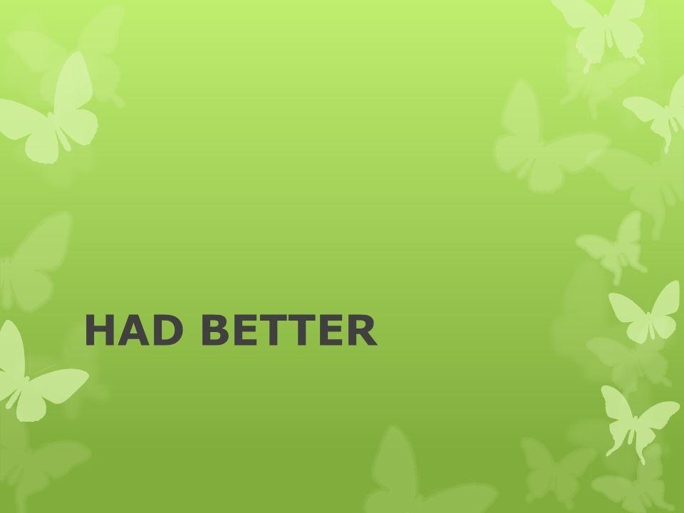 HAD BETTER