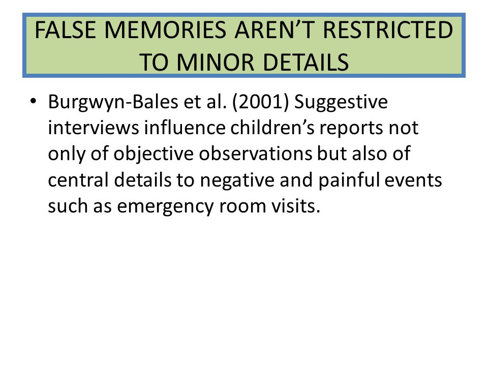 FALSE MEMORIES AREN'T RESTRICTED TO MINOR DETAILS