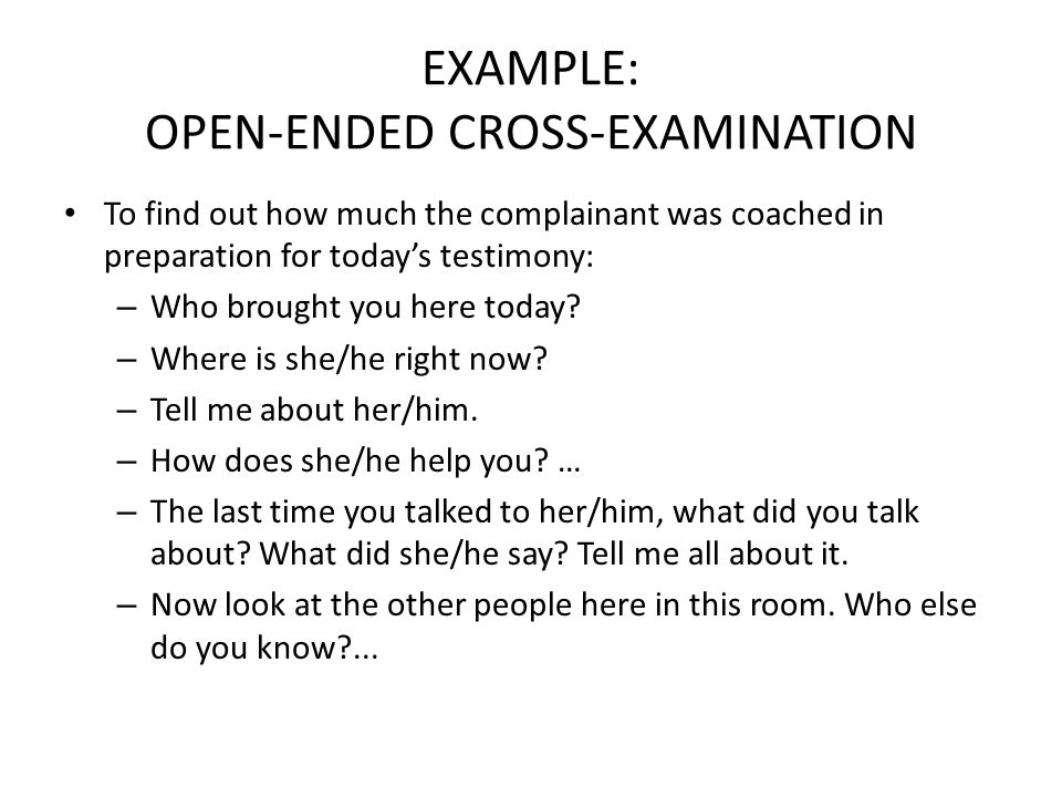 EXAMPLE: OPEN-ENDED CROSS-EXAMINATION
