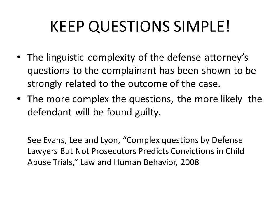 KEEP QUESTIONS SIMPLE!