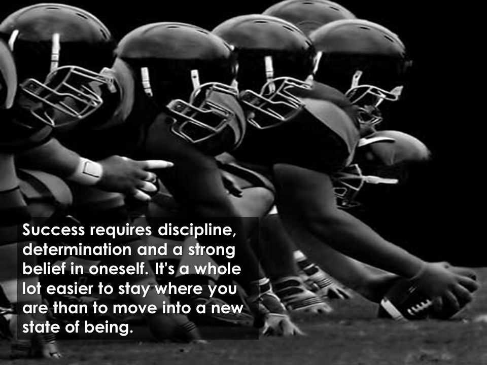 Success requires discipline,