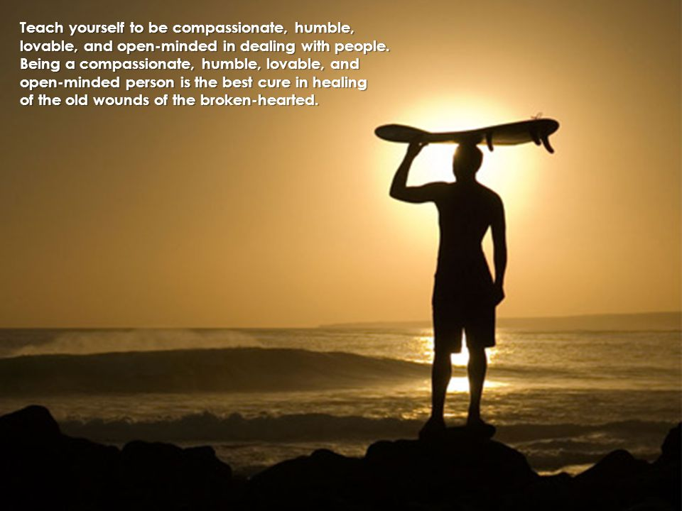 Teach yourself to be compassionate, humble,