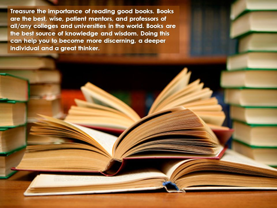 Treasure the importance of reading good books