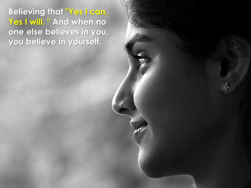 Believing that Yes I can,
