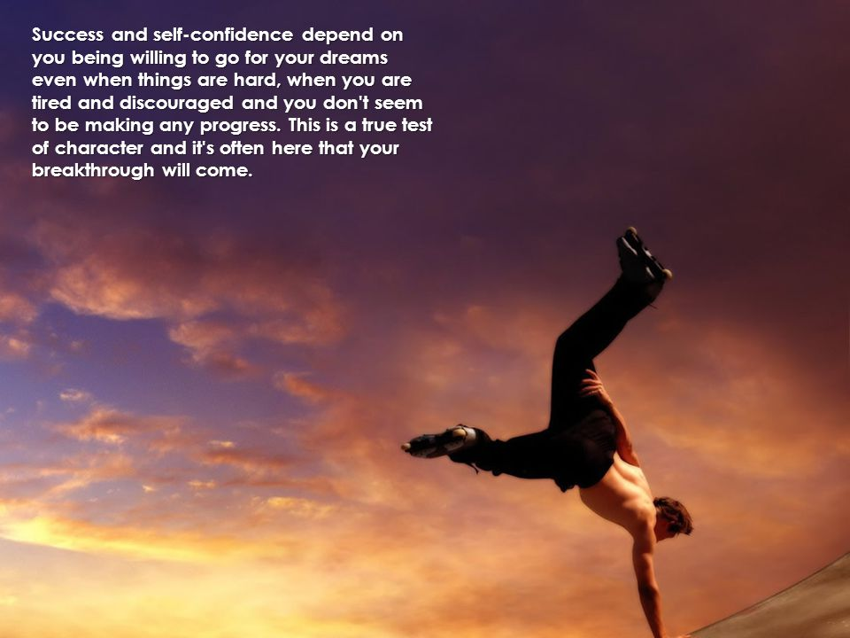 Success and self-confidence depend on