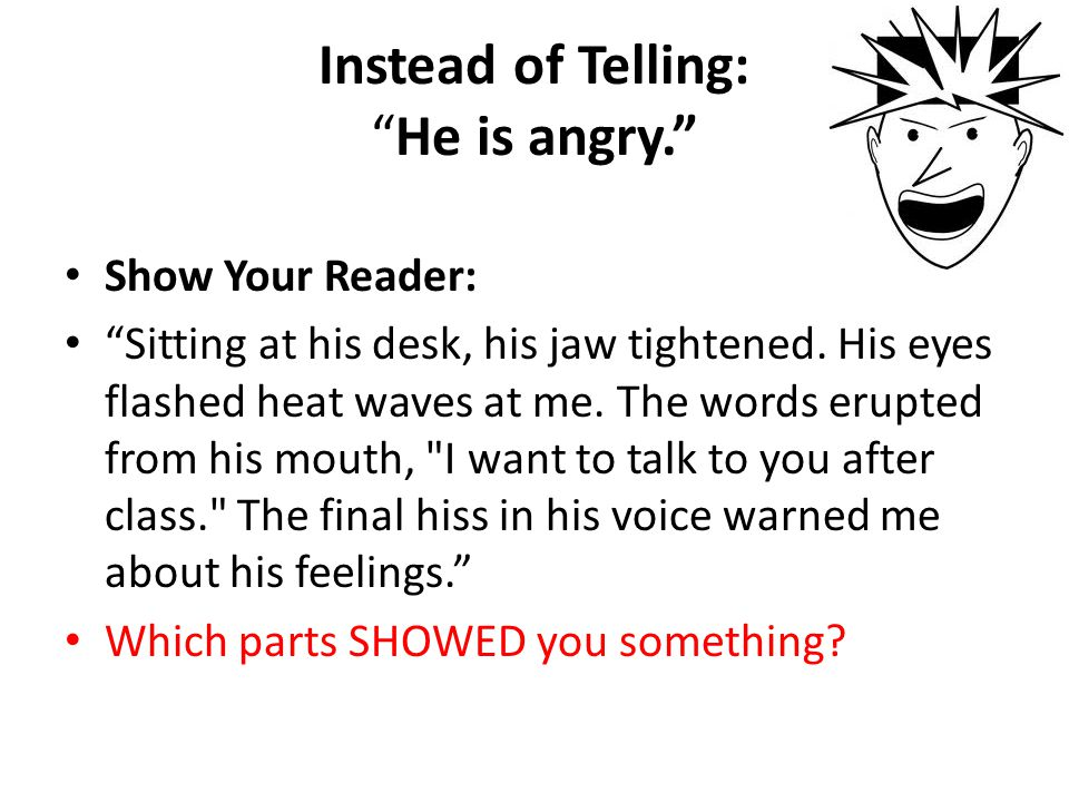 Instead of Telling: He is angry.