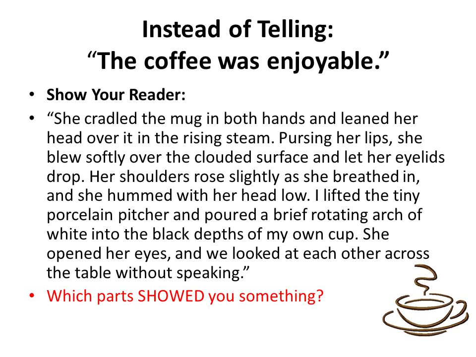 Instead of Telling: The coffee was enjoyable.