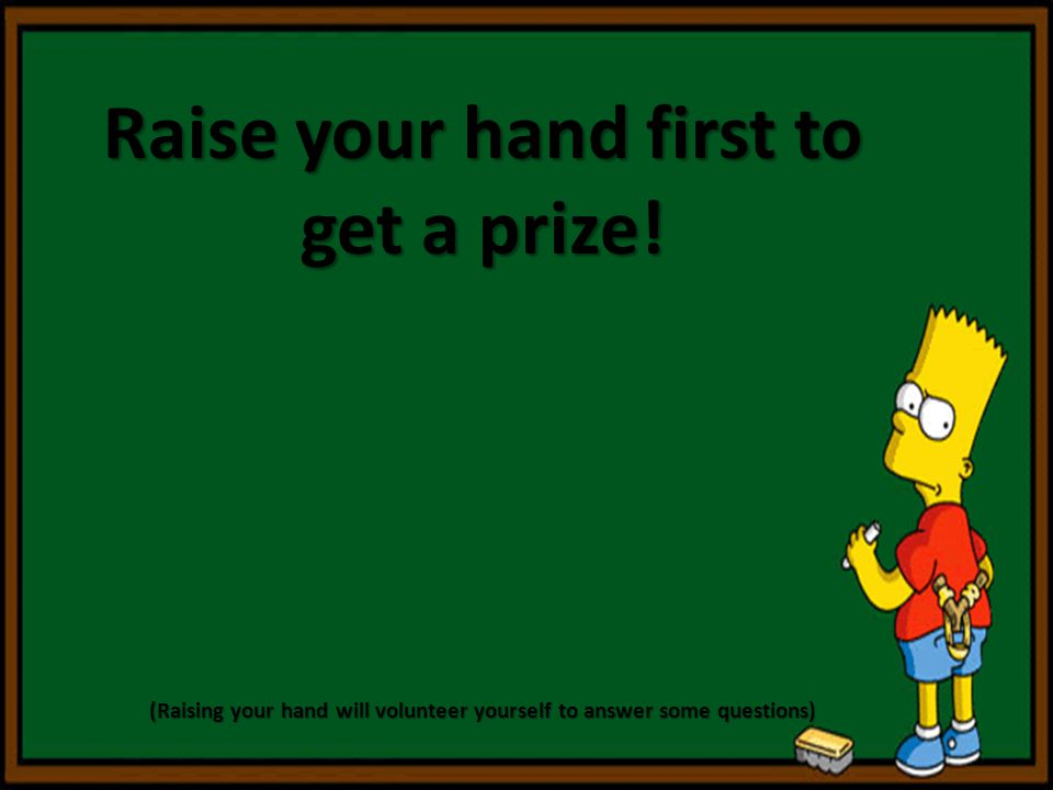 Raise your hand first to get a prize!