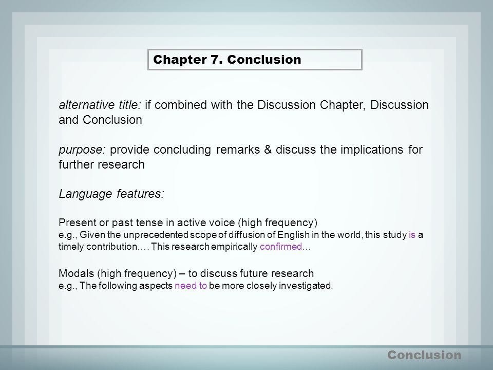 Chapter 7. Conclusion alternative title: if combined with the Discussion Chapter, Discussion and Conclusion.