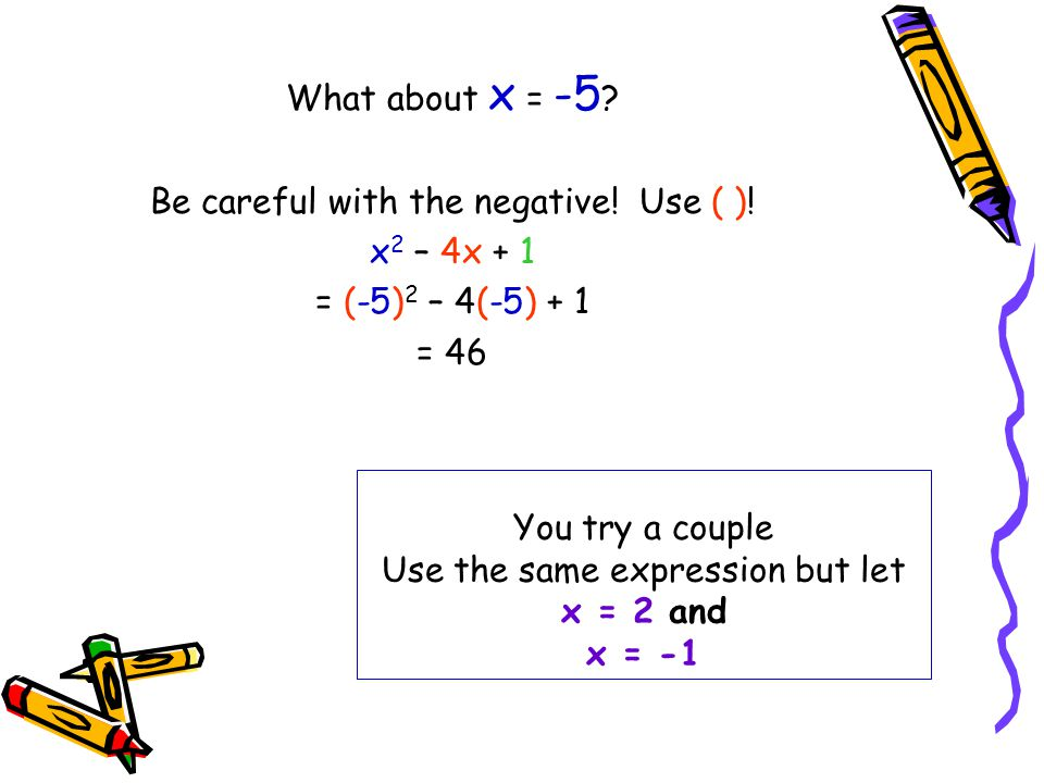 You try a couple Use the same expression but let x = 2 and x = -1