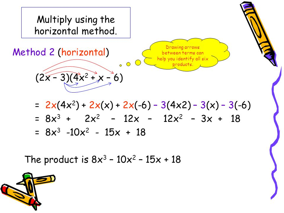 Multiply using the horizontal method.