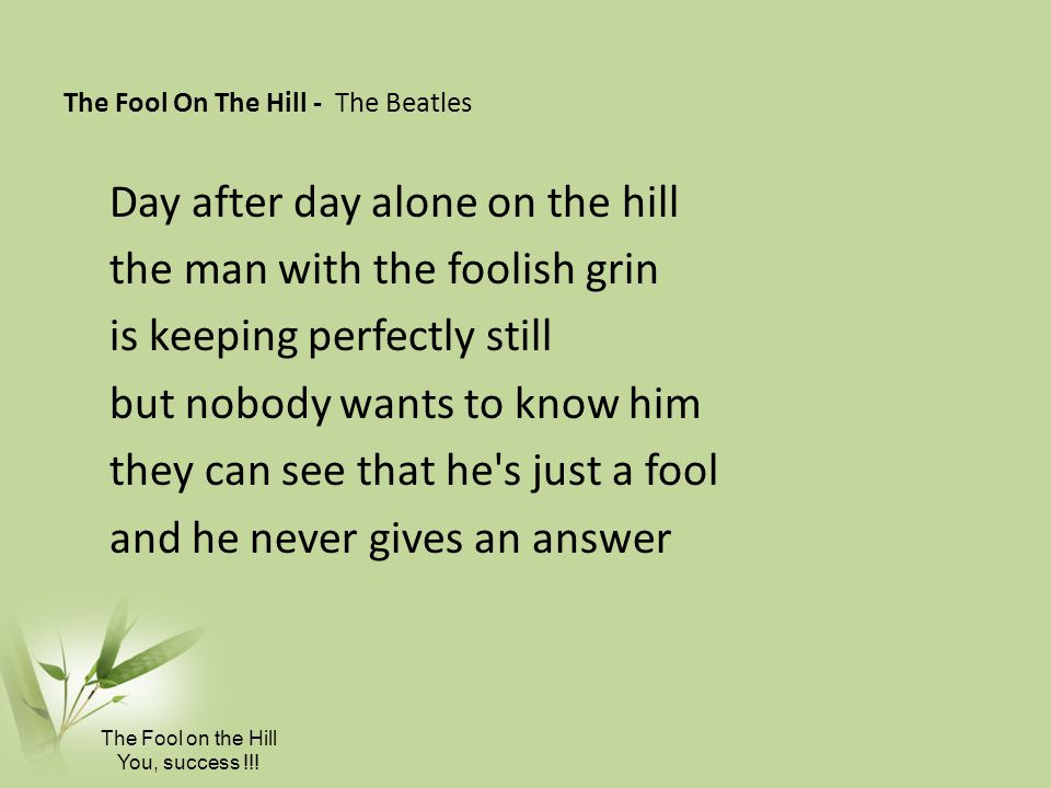 Day after day alone on the hill the man with the foolish grin