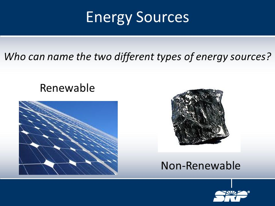 Who can name the two different types of energy sources