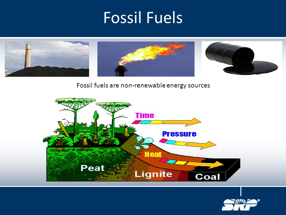 Fossil fuels are non-renewable energy sources