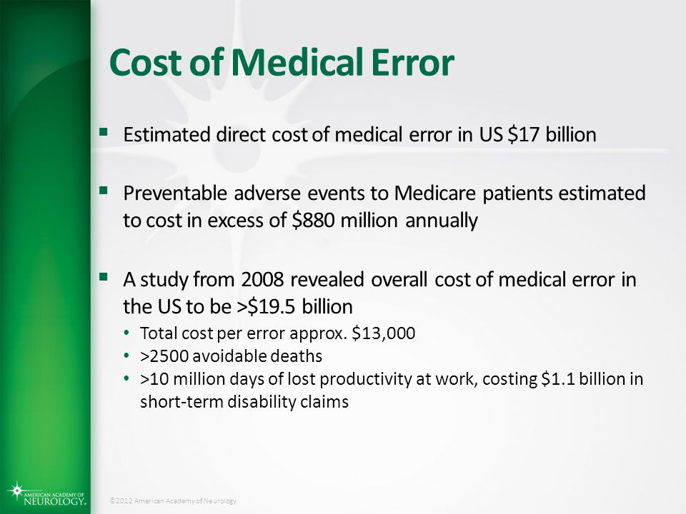 Cost of Medical Error Estimated direct cost of medical error in US $17 billion.