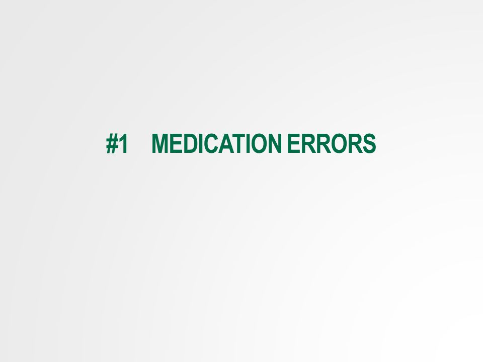 #1 MEDICATION ERRORS