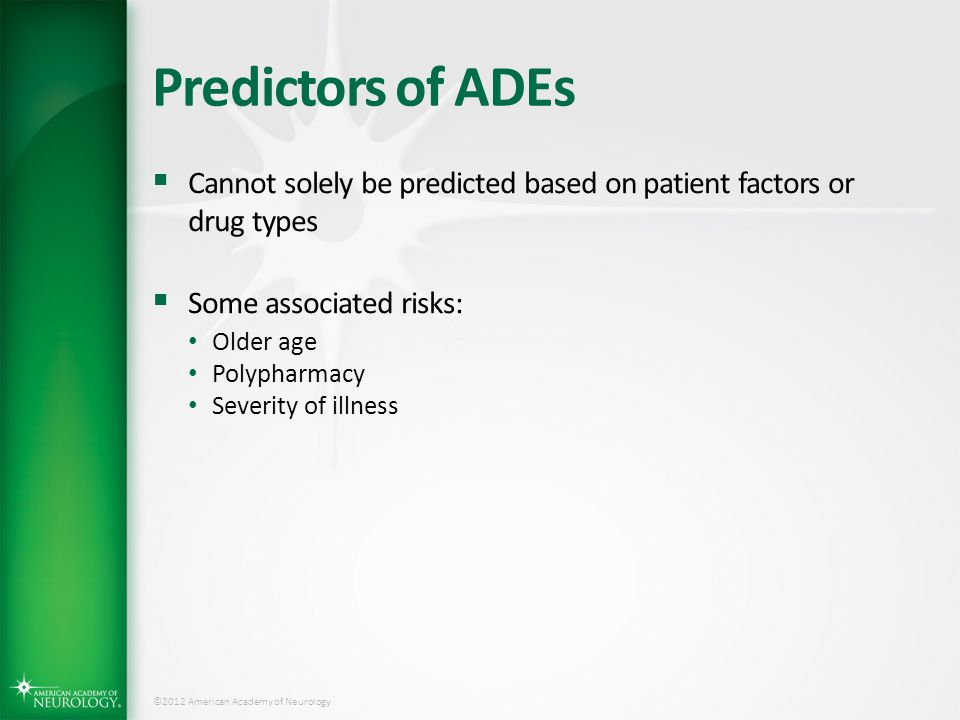 Predictors of ADEs Cannot solely be predicted based on patient factors or drug types. Some associated risks: