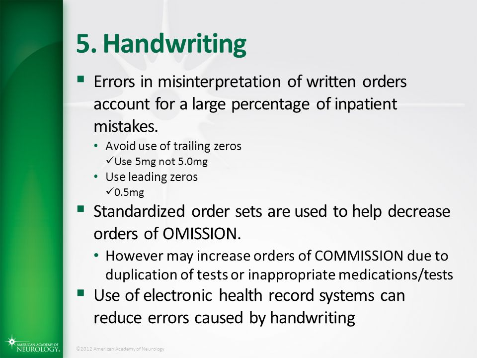 5. Handwriting Errors in misinterpretation of written orders account for a large percentage of inpatient mistakes.