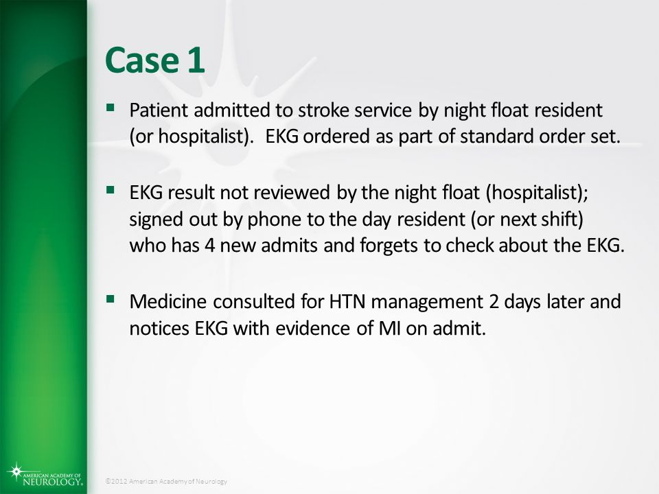 Case 1 Patient admitted to stroke service by night float resident (or hospitalist). EKG ordered as part of standard order set.