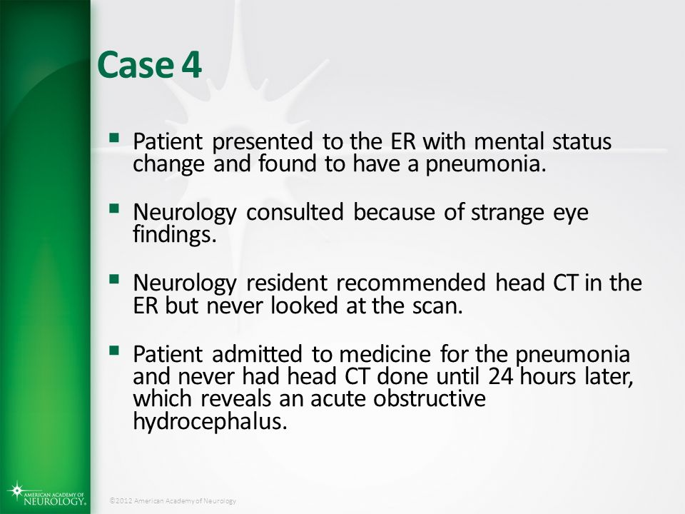 Case 4 Patient presented to the ER with mental status change and found to have a pneumonia. Neurology consulted because of strange eye findings.