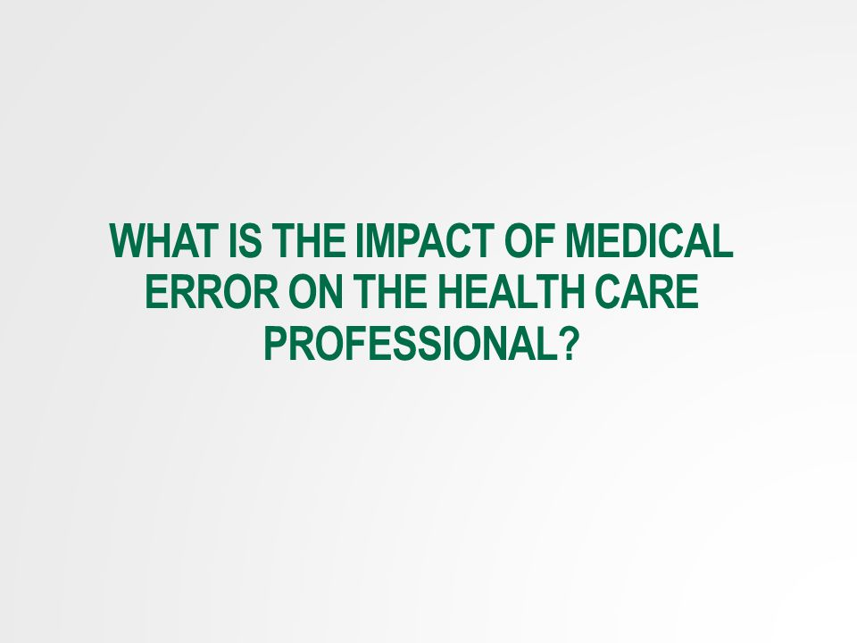 What is the impact of medical Error on the health care professional